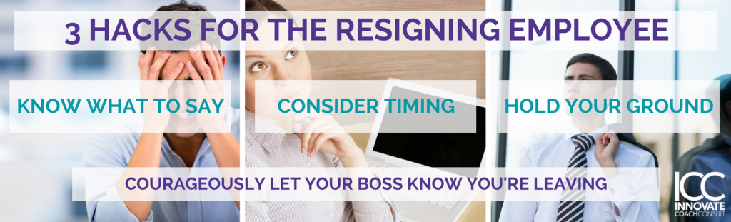 3 Hacks for Courageously Letting Your Boss Know You're Leaving