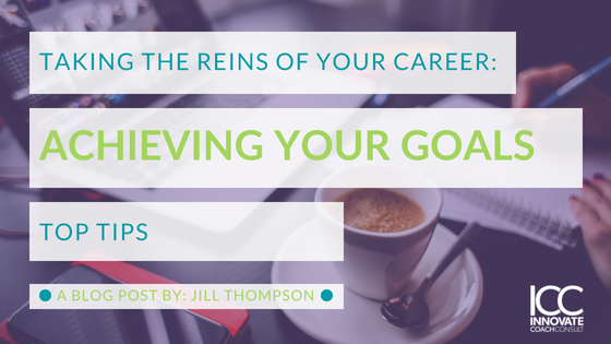 Taking the Reins of Your Career: Top Tips to Achieving Your Career Goals
