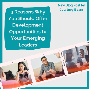 3 Reasons Why You Should Offer Development Opportunities to Your Emerging Leaders