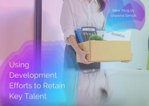 Using Development Efforts to Retain Key Talent