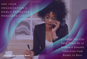 Are Your Organization's Newly Promoted Managers Lost? 3 Things You Can Help Them Do to Ensure a Smooth Transition from Buddy to Boss