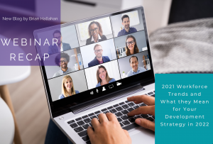 WEBINAR RECAP: 2021 Workforce Trends and What They Mean for Your Development Strategy in 2022