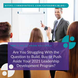 Are You Struggling With the Question to Build, Buy or Push Aside Your 2021 Leadership Development Program?